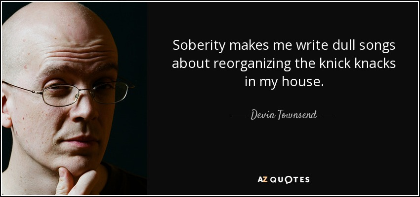 https://i0.wp.com/www.azquotes.com/picture-quotes/quote-soberity-makes-me-write-dull-songs-about-reorganizing-the-knick-knacks-in-my-house-devin-townsend-82-1-0155.jpg