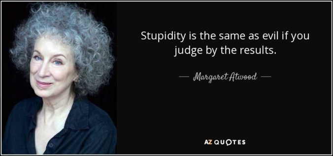 Margaret Atwood quote: Stupidity is the same as evil if you judge by...
