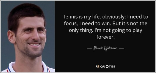 Novak Djokovic quote: Tennis is my life, obviously; I need ...