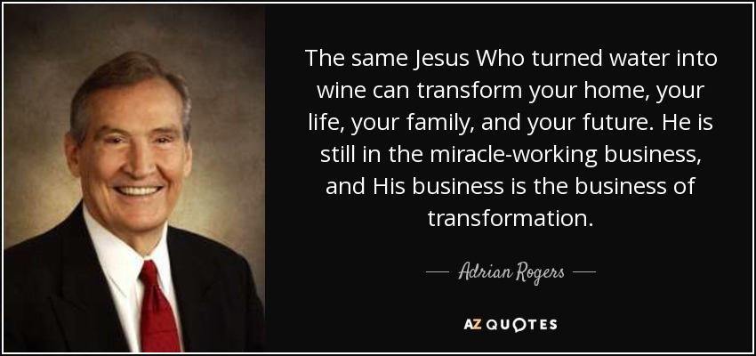 Adrian Rogers quote The same Jesus Who turned water into