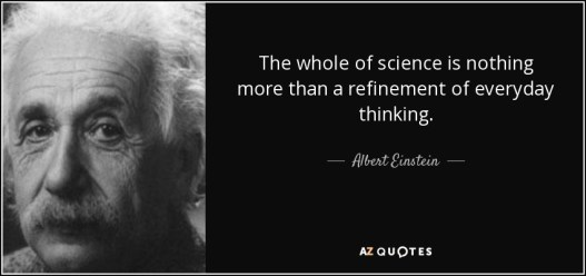 Image result for The whole of science is nothing more than a refinement of everyday thinking.
