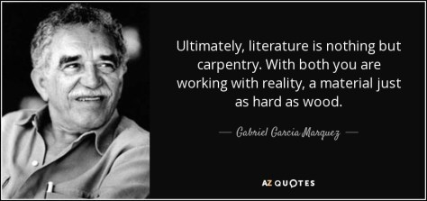 Image result for Ultimately, literature is nothing but carpentry….With both you are working with reality, a material just as hard as wood.