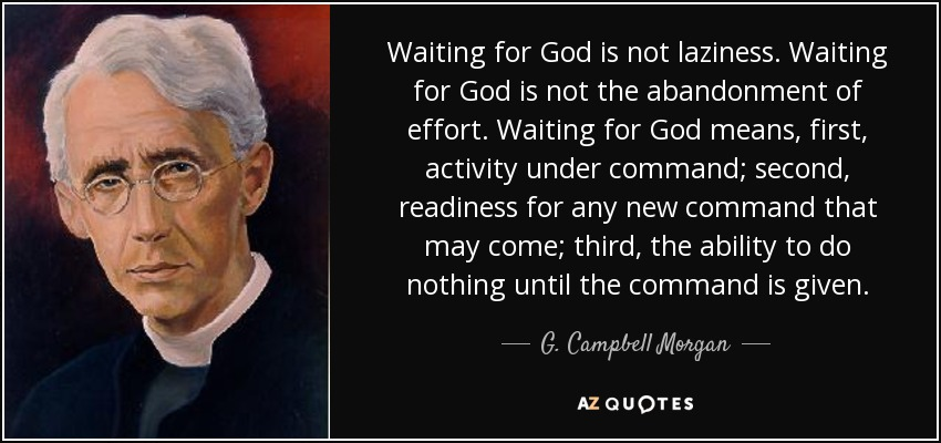 https://i0.wp.com/www.azquotes.com/picture-quotes/quote-waiting-for-god-is-not-laziness-waiting-for-god-is-not-the-abandonment-of-effort-waiting-g-campbell-morgan-76-32-10.jpg