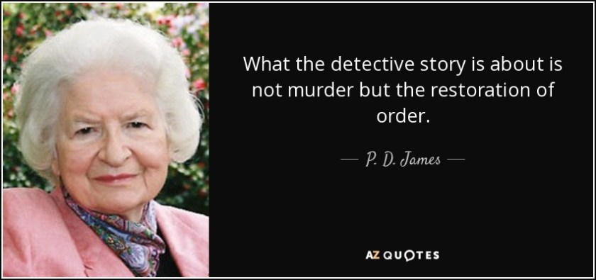 Image result for p d. james 'What the detective story is about is not murder but the restoration of order.'