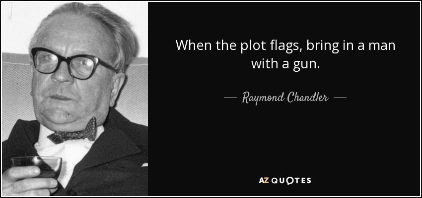Image result for when the plot flags bring in a man with a gun