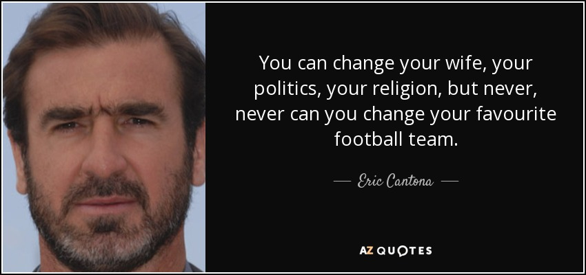 Find the perfect eric cantona and wife rachida brakni stock photo. Eric Cantona Quote You Can Change Your Wife Your Politics Your Religion But