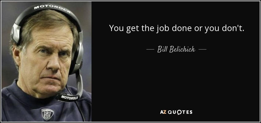 Football Coach Quote Wallpaper Bill Belichick Quote You Get The Job Done Or You Don T