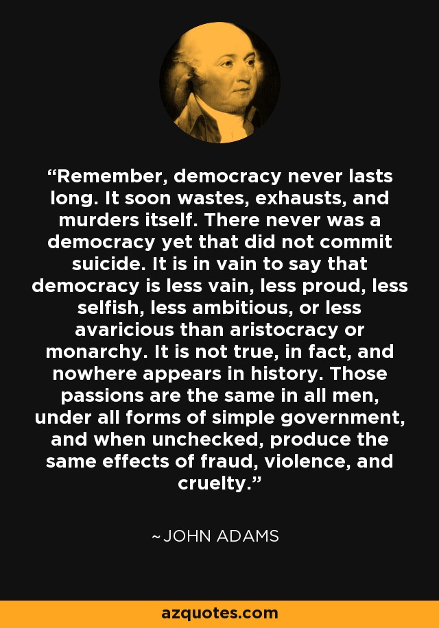 Image result for remember democracy never lasts long. it soon wastes exhausts and murders itself