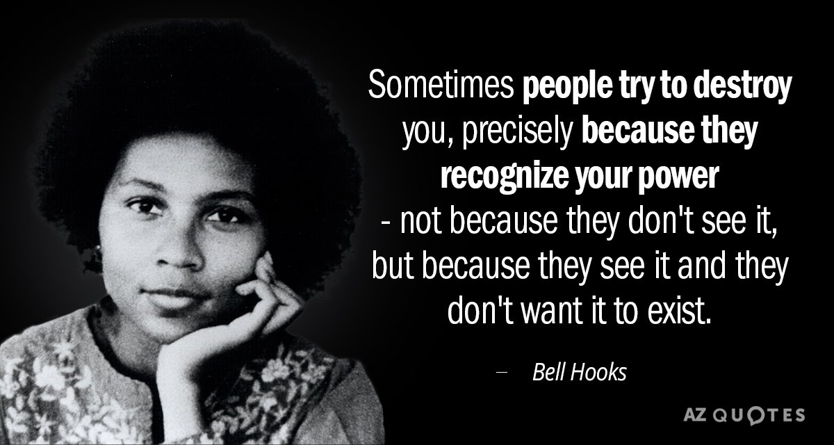 Bell Hooks quote Sometimes people try to destroy you