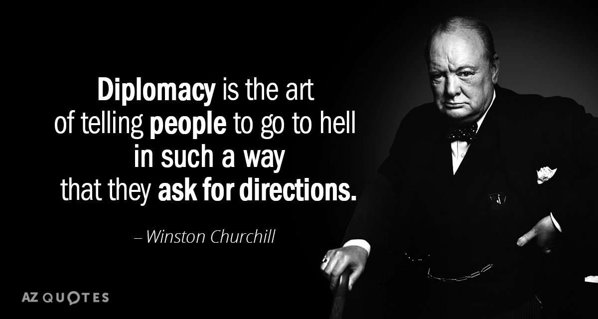 Winston Churchill quote: Diplomacy is the art of telling people to go to hell in such...