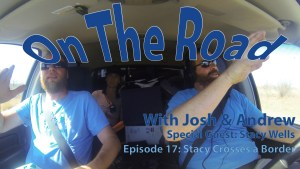 On the Road 17 – Stacy Crosses a Border