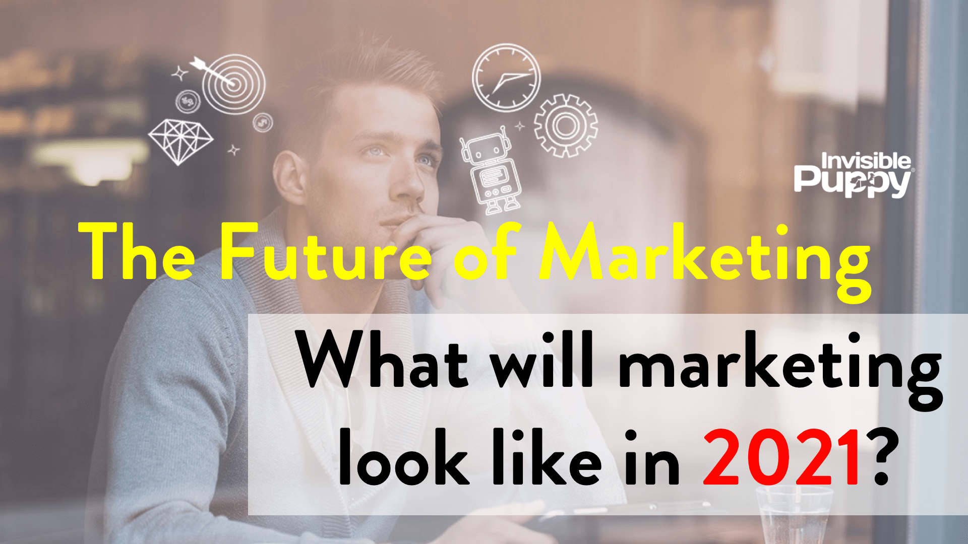 future of marketing 2021