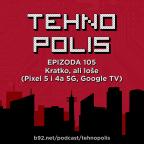 Tehnopolis 105: Kratko, ali loše (Pixel 5 i 4a 5G, Google TV)