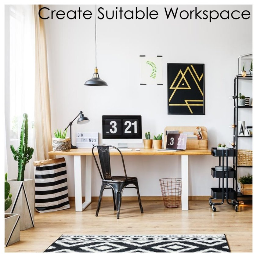 Create a suitable work space at home