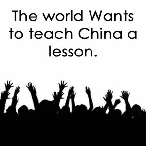 The world wants to teach China a lesson