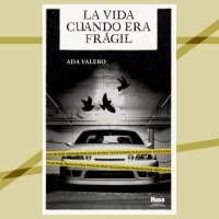 La vida cuando era frágil de Ada Valero