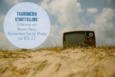Transmedia-Storytelling: Interview mit Yasmin Akay, Teamleiterin Social Media bei RTL II