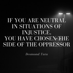 if-you-are-neutral-in-situations-of-injustice-you-have-chosen-the-side-of-the-oppressor