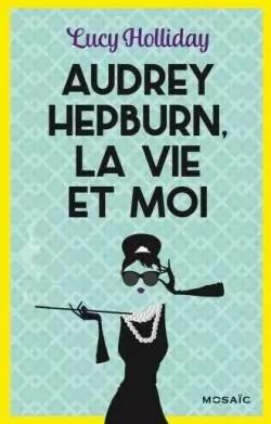 Audrey Hepburn, la vie et moi par Lucy Holliday