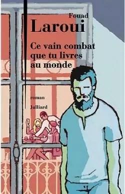 Ce vain combat que tu livres au monde par Laroui