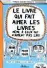 Le livre qui fait aimer les livres même à ceux qui n\'aiment pas lire ! par Françoize Boucher