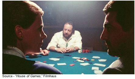 """You can't bluff someone who's not paying attention."" - Mike, ""House of Games,"" Filmhaus, 1987"