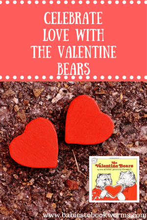 Read The Valentine Bears followed with some crafts with From Babies to Bookworms.