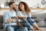 Why some people don't want to be in relationships