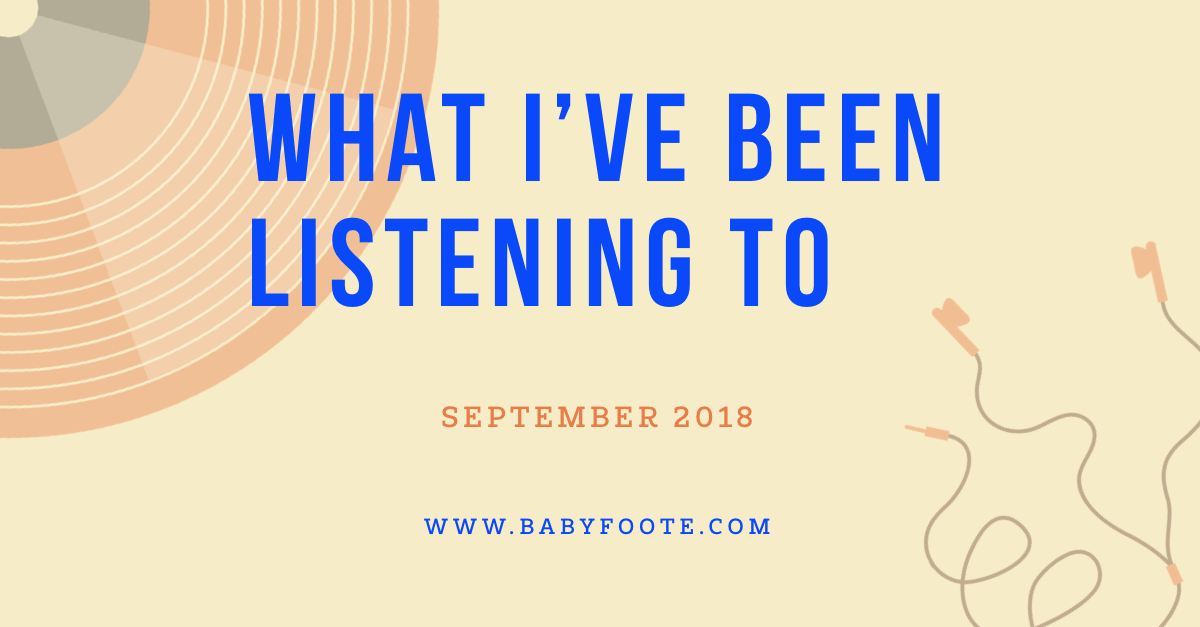 What I'm listening to – Music and Podcast Recommendations – September 2018