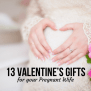 13 Valentine S Gifts For Your Pregnant Wife Babyprepping
