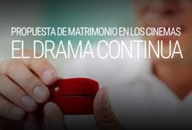 El drama después de la propuesta de matrimonio en los Cinemas