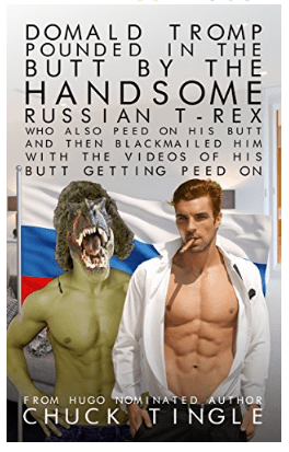 FREE BOOK! - Domald Tromp Pounded In The Butt By The Handsome Russian T-Rex Who Also Peed On His Butt And Then Blackmailed Him With The Videos Of His Butt Getting Peed On - Kindle Edition
