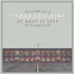 Fresh indie vinyl – James Leclaire – Of What is Left