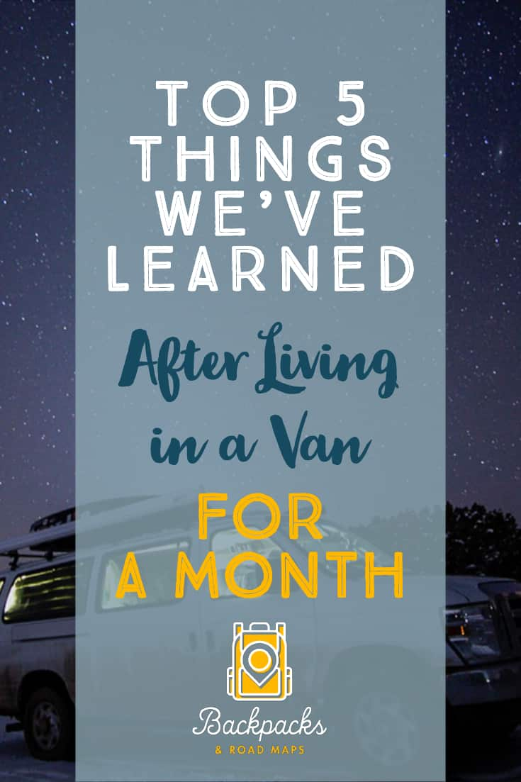 The Top 5 Things we\'ve learned after living in a van for a month. You\'d be surprised at the sorts of things you will encounter when you move into a van. Here are some van life tips, van life inspiration, and van life tricks to help you avoid van life problems. #vanlife | #vanlifetips | #travelblog | #travelbloggers