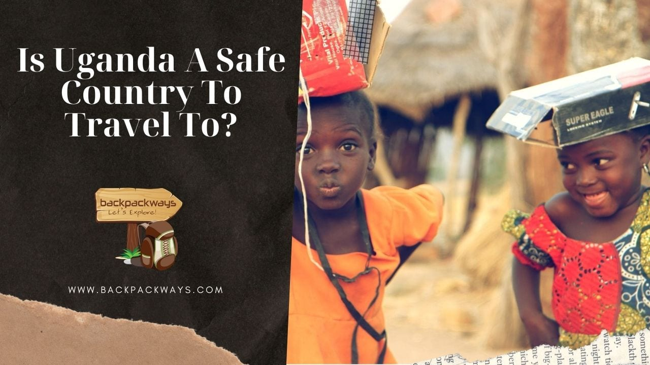 Is Uganda A Safe Country To Travel To?