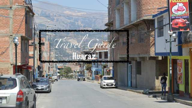 Huaraz Travel Guide