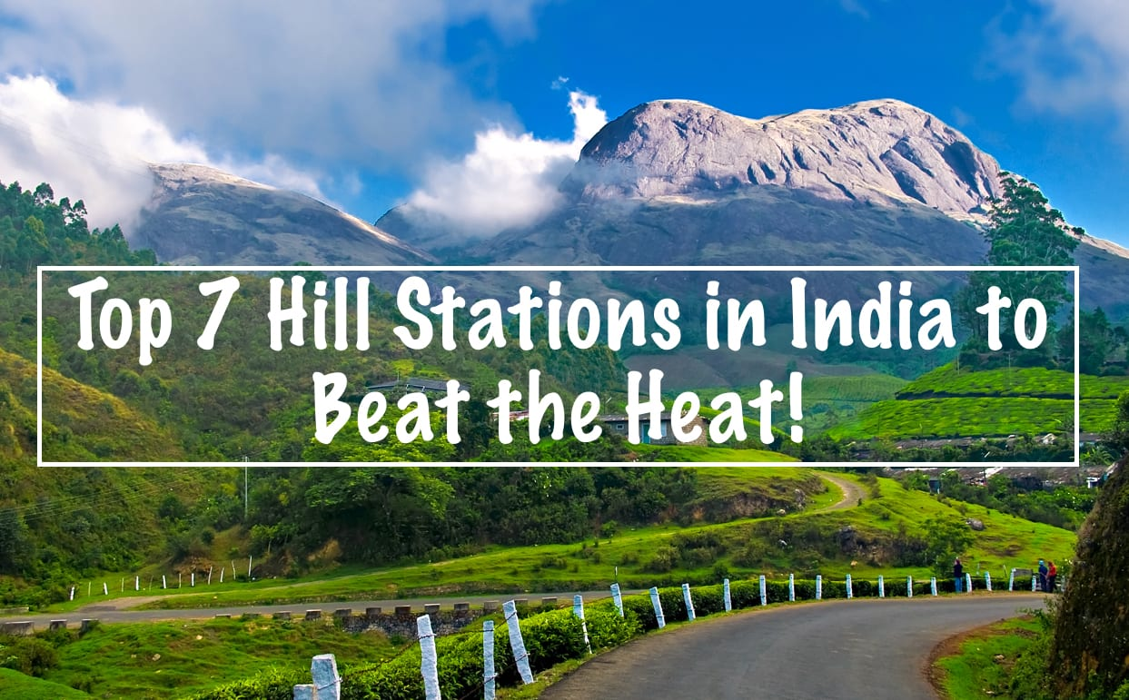 Top 7 Hill Stations in India to Beat the Heat!
