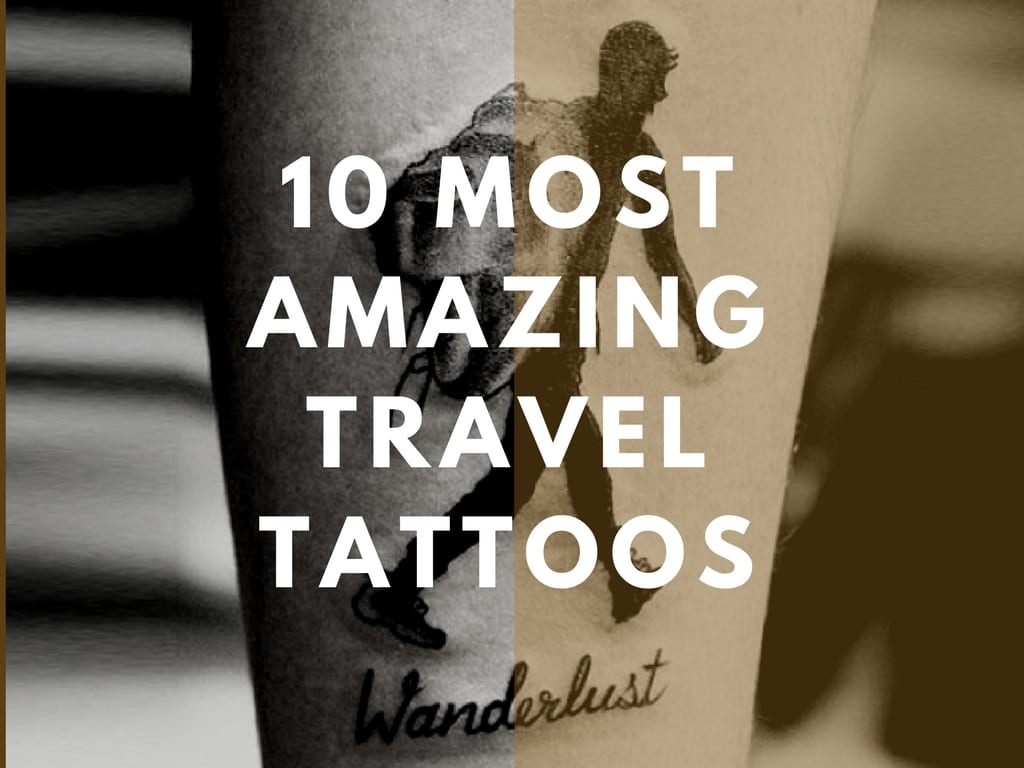 10 Most Amazing Travel Tattoos