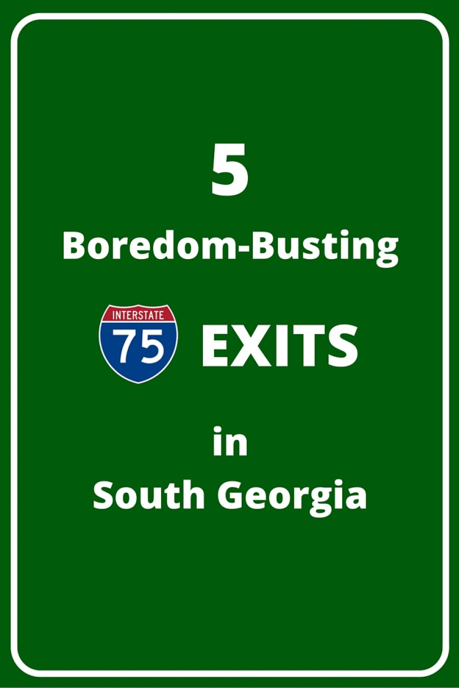 5 2 - 5 Boredom-Busting I-75 Exits in South Georgia