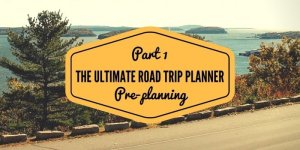 PART 1  PRE PLANNING 1 - The Ultimate Road Trip Planner: Part 3 Itinerary