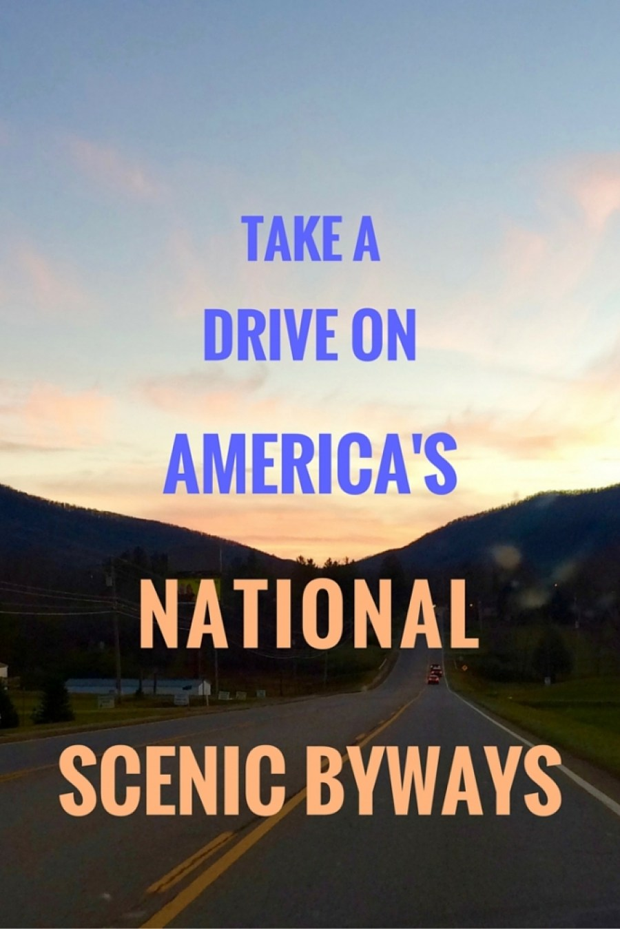 Take a Drive on Americas 6 - Take a Drive on America's National Scenic Byways