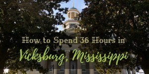 How to Spend 36 Hours in 300x150 - The Best Way to Visit Vicksburg National Military Park