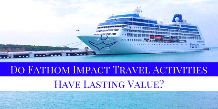 Do Fathom Impact Travel Activities Have Lasting Value - Do Fathom Impact Travel Activities Have Lasting Value?