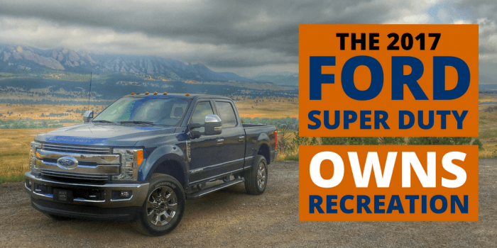 The 2017 Super Duty for Recreation 3 - The All-New 2017 Ford Super Duty Owns Recreation!