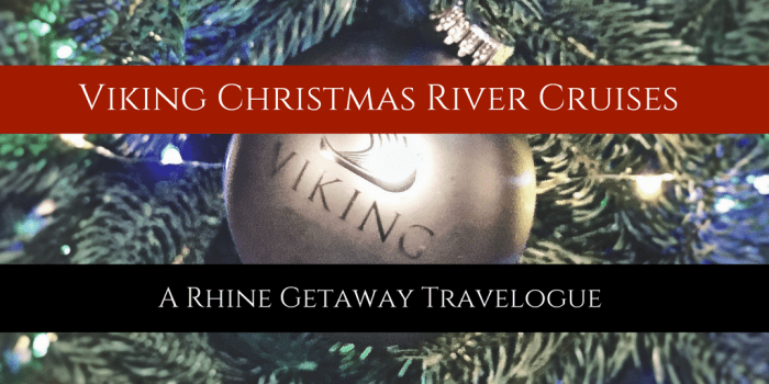 Viking Christmas River Cruises - Viking Christmas River Cruises: A Rhine Getaway Travelogue