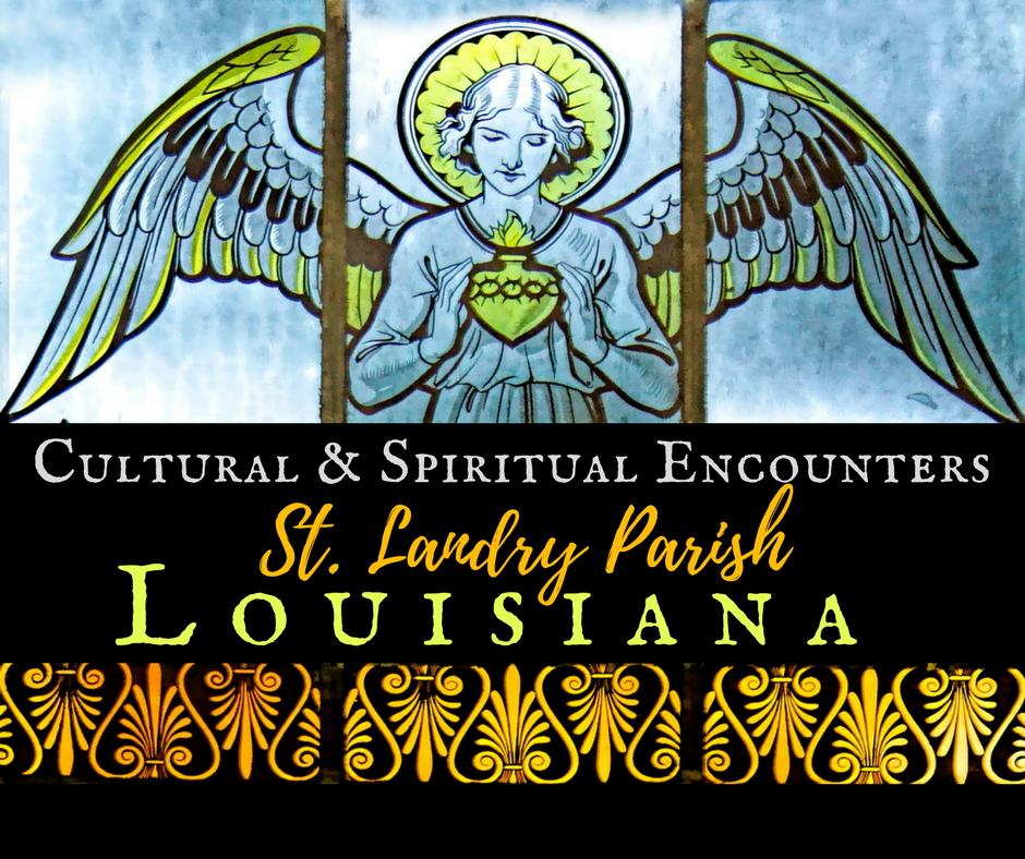 Louisiana 4 - Cultural & Spiritual Encounters in St. Landry Parish, Lousiana