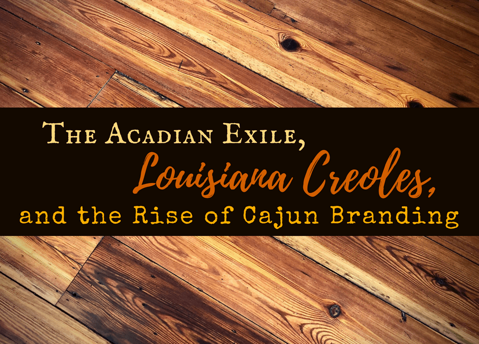 The Acadian Exile, Louisiana Creoles, and the Rise of Cajun Branding