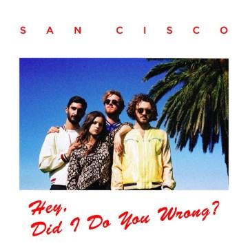 San Cisco - Hey, Did I Do You Wrong?
