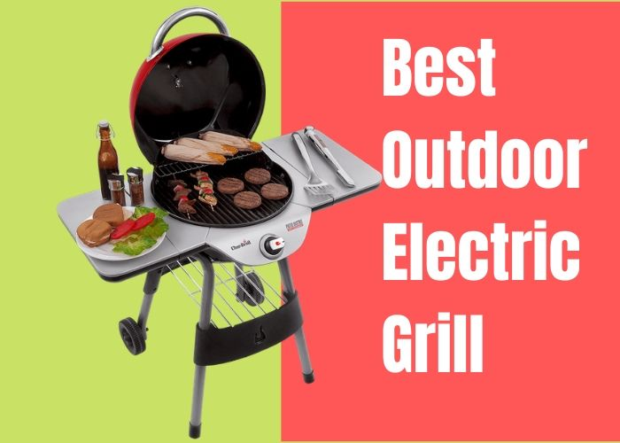 best outdoor electric grill may 2021