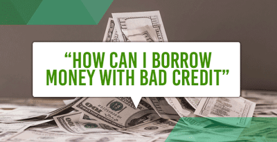 """How Can I Borrow Money with Bad Credit?"""